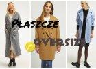 Płaszcze oversize - najmodniejsze fasony