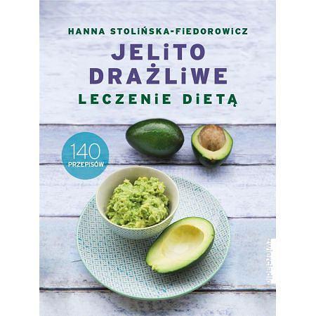 'Jelito drażliwe. Leczenie dietą' Hanna Stolińska- Fiedorowicz (Wydawnictwo: Zwierciadło)