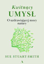 Książka 'Kwitnący umysł' Sue Stuart-Smith, tłumaczenie: Dorota Pomadowska (fot. Materiały prasowe)