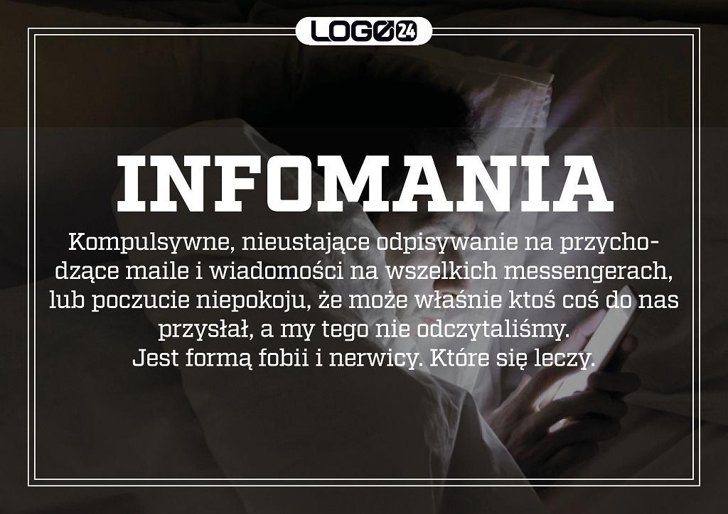 Infomania - kompulsywne, nieustające odpisywanie na przychodzące maile i wiadomości na Messengerach lub poczucie niepokoju, że może właśnie ktoś coś do nas przysłał, a my tego nie odczytaliśmy. Jest formą fobii i nerwicy. I to się leczy.