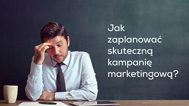 Jak zaplanować skuteczną kampanię marketingową?