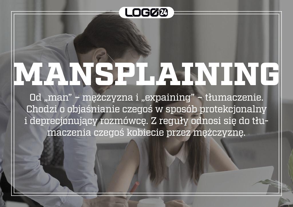 Manspaining - od 'man' - mężczyzna i 'expaining' - tłumaczenie. Chodzi o objaśnianie czegoś w sposób protekcjonalny i deprecjonujący rozmówcę. Z reguły odnosi się do tłumaczenia czegoś kobiecie przez mężczyznę.