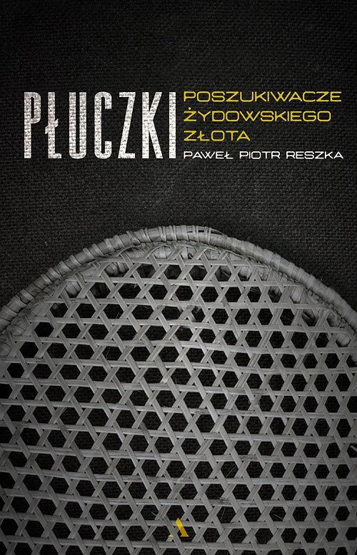 Okładka książki Pawła P. Reszki 'Płuczki. Poszukiwacze żydowskiego złota'