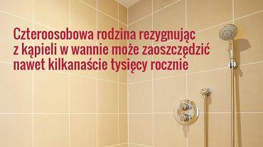Za każdym razem, wybierając prysznic zamiast kąpieli w wannie, możemy zaoszczędzić 2-3 zł