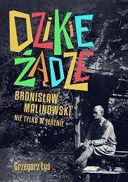 Książka 'Dzikie żądze. Bronisław Malinowski nie tylko w terenie' Grzegorza Łysia (fot. Materiały prasowe)