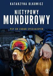 Książka 'Nietypowy mundurowy. Psy do zadań specjalnych' Katarzyny Olkowicz (fot. Materiały prasowe)