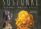 """Nowa książka o jednej z najstarszych technik przetwarzania: """"Suszonki. Zachowaj smak na dłużej"""" - recenzja książki"""