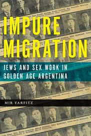 Mir Yarfitz, 'Impure Migration. Jews and Sex Work in Golden Age Argentina', Rutgers University Press (materiały prasowe)