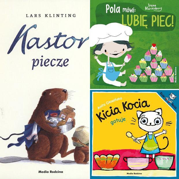 'Kastor piecze', Lars Klinting; 'Pola mówi: Lubię piec!', Irene Marienberg;  'Kocia Kicia gotuje', Anita Głowińska, wyd. Media Rodzina