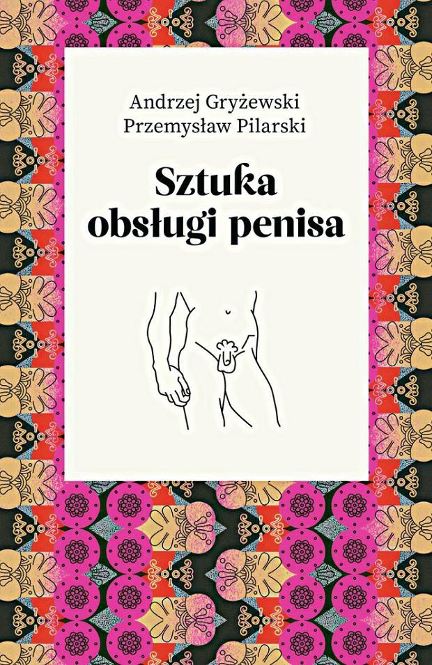 'Sztuka obsługi penisa', Andrzej Gryżewski, Przemysław Pilarski, Wydawnictwo Agora