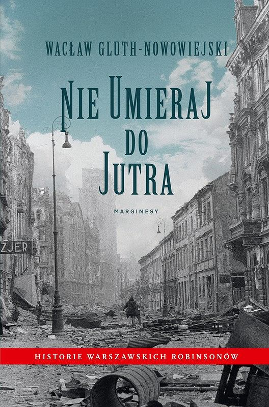 Okładka książki ' Nie umieraj do jutra. Historie warszawskich Robinsonów', Wacław Gluth-Nowowiejski