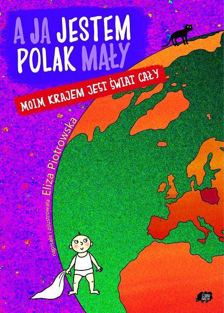 Eliza Piotrowska, 'A ja jestem Polak mały, moim krajem jest świat cały', wyd. Czarna Owieczka 2013