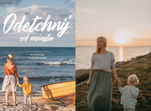 Tola Piotrowska, autorka książki 'Odetchnij od miasta. Podróże z dzieckiem' (fot. Tola Piotrowska / Materiały prasowe)