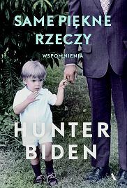 Książka 'Same piękne rzeczy' Hunter Bidena, tłumaczenie: Krzysztof Kurek (fot. Materiały prasowe)