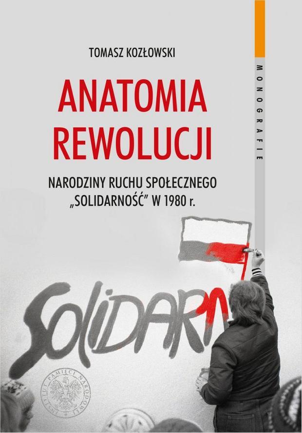 Tomasz Kozłowski, 'Anatomia rewolucji. Narodziny ruchu społecznego 'Solidarność' w 1980 roku', Instytut Pamięci Narodowej