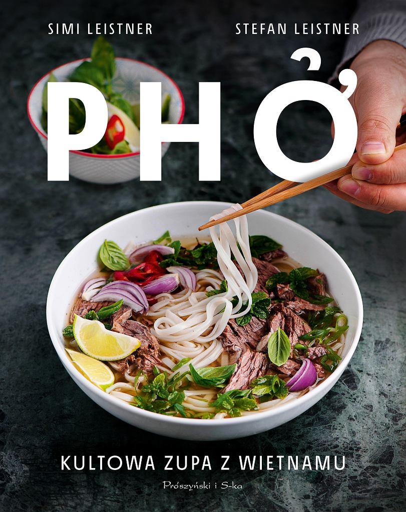 'Pho. Kultowa zupa z Wietnamu' książka kulinarna wydawnictwa Prószyński Media autorstwa Simi i Stefana Leisternów dostępna na rynku od 15 października
