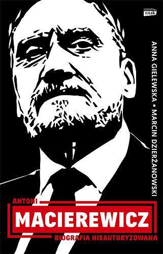 Okładka książki 'Antoni Macierewicz. Biografia nieautoryzowana'