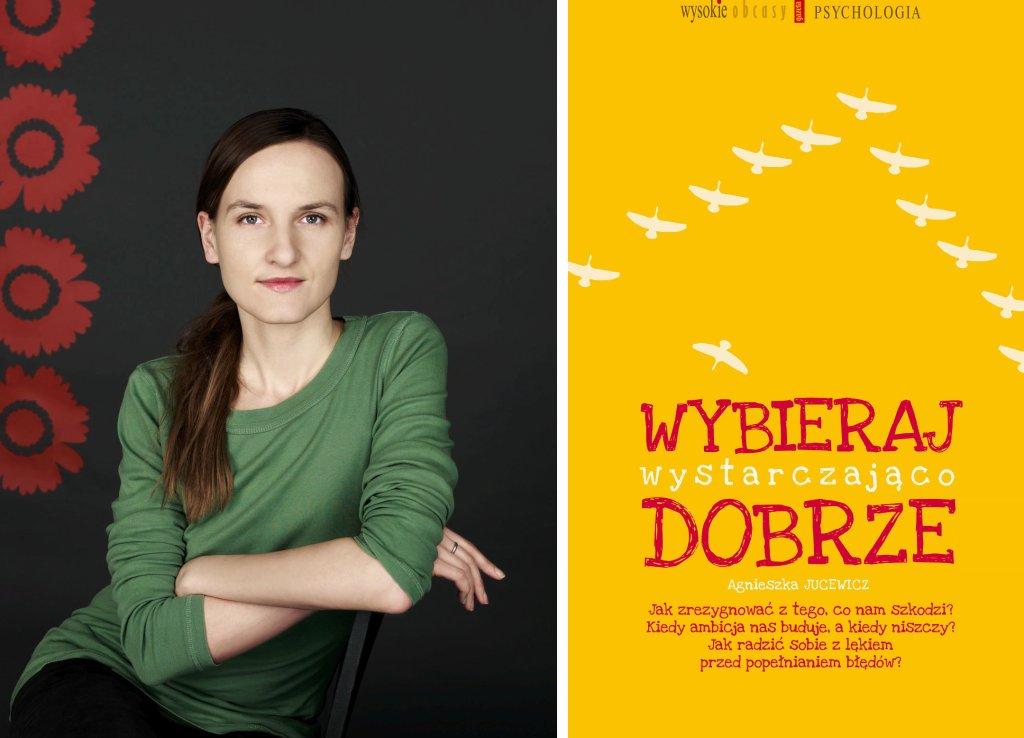 """Agnieszka Jucewicz, """"Wybieraj wystarczająco dobrze"""" (fot. Maciej Zienkiewicz / materiały promocyjne)"""