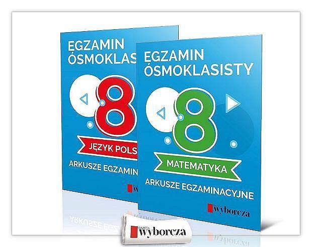 Egzamin ósmoklasisty. Książki z przykładowymi testy z matematyki i języka polskiego już 27 i 28  maja z 'Wyborczą'.