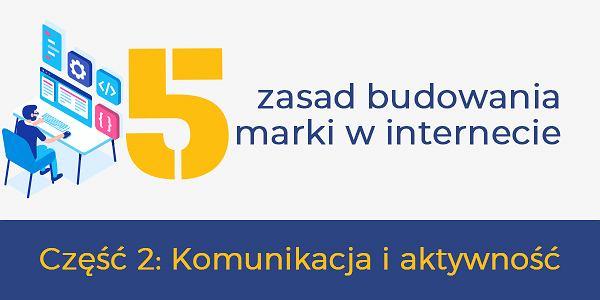 5 zasad budowania marki w Internecie część 2 komunikacja i aktywność w sieci