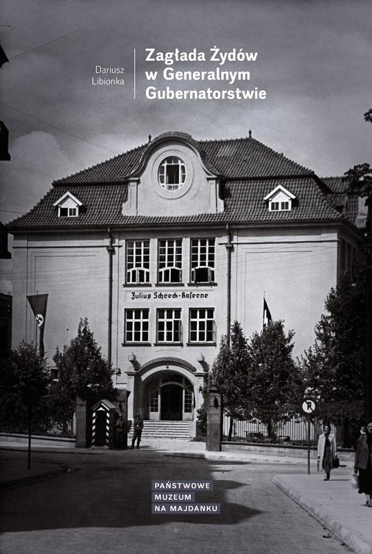 Dariusz Libionka, 'Zagłada Żydów w Generalnym Gubernatorstwie', Państwowe Muzeum na Majdanku