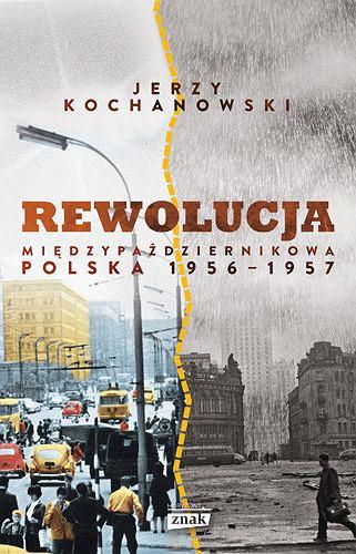 Jerzy Kochanowski, 'Rewolucja międzypaździernikowa. Polska 1956-1957', Znak Horyzont