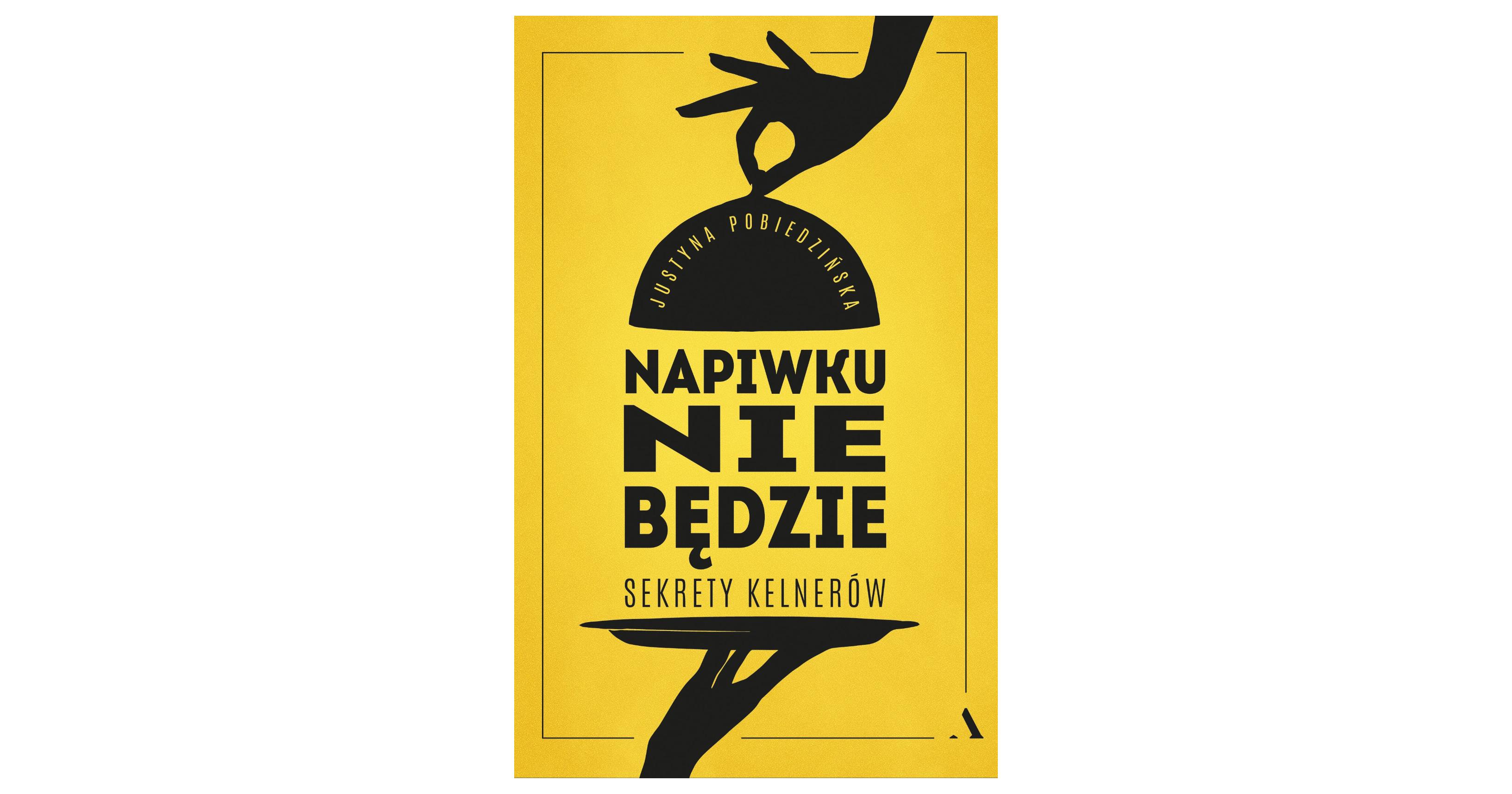 Książka 'Napiwku nie będzie. Sekrety kelnerów' Justyny Pobiedzińskiej (fot. Materiały prasowe)