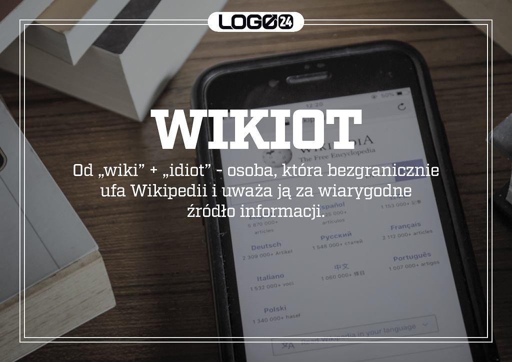 Wikiot - od wiki + idiot - osoba, która bezgranicznie ufa Wikipedii i uważa ją za wiarygodne źródło informacji.