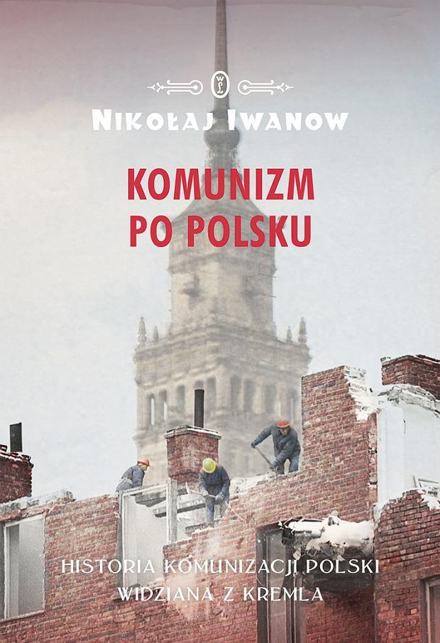 Nikołaj Iwanow, 'Komunizm po polsku. Historia komunizacji Polski widziana z Kremla', Wydawnictwo Literackie