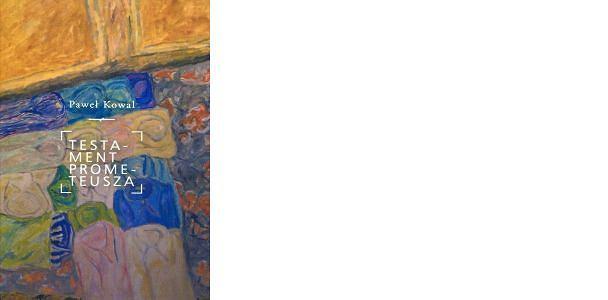 Paweł Kowal, 'Testament Prometeusza. Źródła polityki wschodniej III Rzeczypospolitej'  Kolegium Europy Wschodniej/Instytut Studiów Politycznych PAN