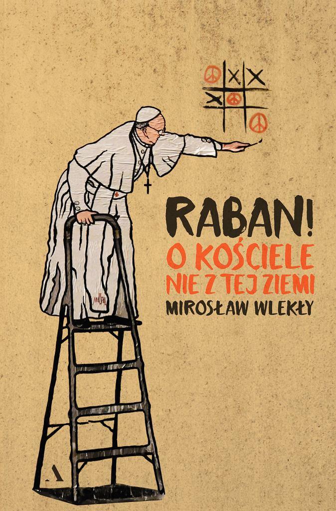 Mirosław Wlekły 'Raban! O Kościele nie z tej ziemi'