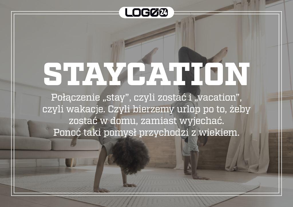 Staycation - połączenie 'stay', czyli zostać i 'vacation', czyli wakacje. Czyli bierzemy urlop po to, żeby zostać w domu, zamiast wyjechać. Ponoć taki pomysł przychodzi z wiekiem.