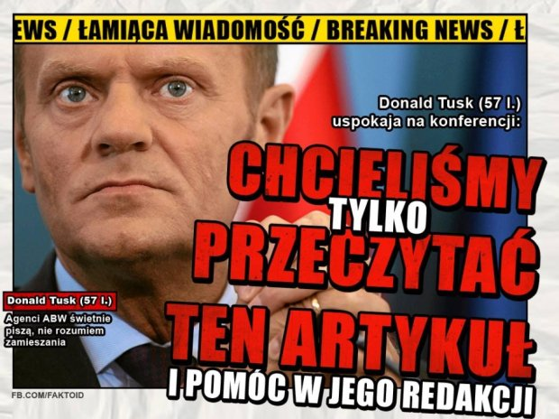 BREAKING NEWS: Tusk: Chcieliśmy tylko przeczytać ten artykuł i pomoc w jego redakcji -  - Faktoid