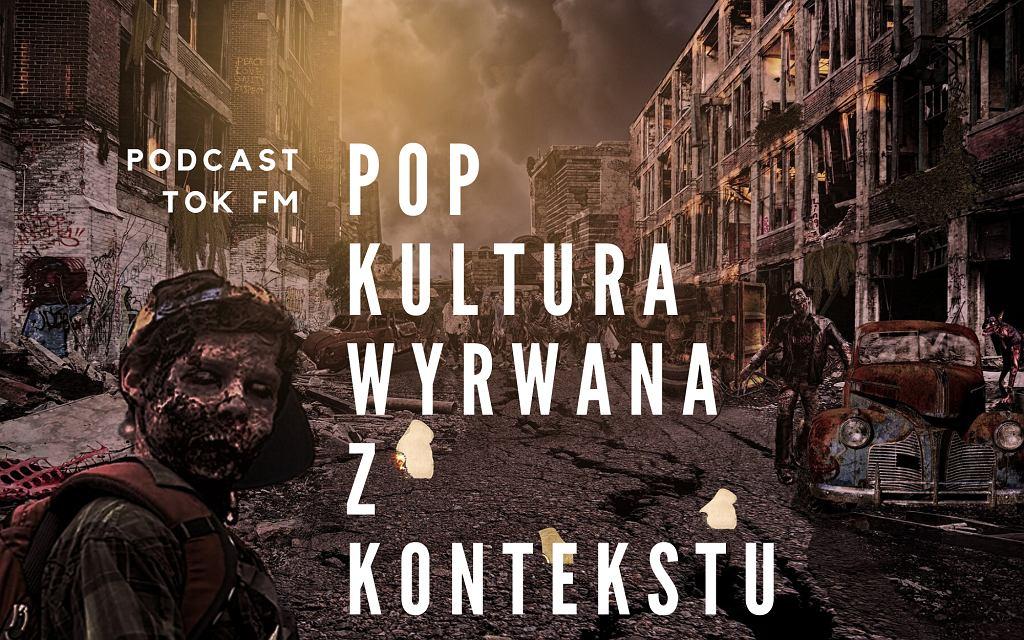 Podcast 'popkultura wyrwana z kontekstu' - odcinek o zombies