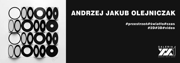 Andrzej Jakub Olejniczak '#przestrzeń #światło #czas #2D #3D #video'