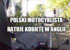 Polski motocyklista ratuje kobietę w Anglii