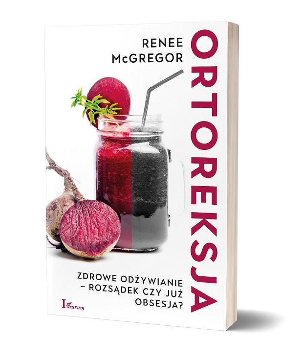 Ortoreksja. Zdrowe odżywianie - rozsądek czy już obsesja? Renee McGregor, Wydawnictwo Laurum