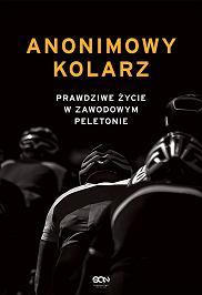 Książka 'Anonimowy kolarz. Prawdziwe życie w zawodowym peletonie' (fot. Materiały prasowe)