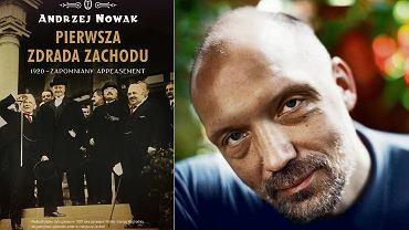Andrzej Nowak, historyk i autor książki 'Pierwsza zdrada Zachodu. 1920 - zapomniany appeasement'