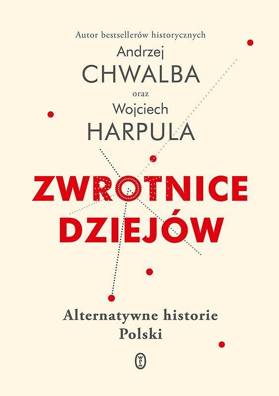 Okładka książki 'Zwrotnice dziejów',  Andrzej Chwalba, Wojciech Harpula