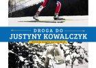 """Sport.pl poleca książkę """"Droga do Justyny Kowalczyk"""" - Historia biegów narciarskich"""