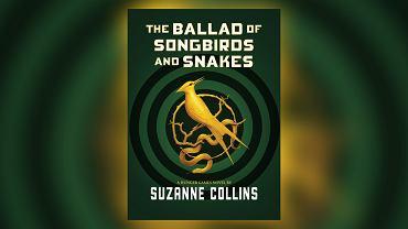 'The Ballad of Songbirds and Snakes' uzupełni trzy poprzednie książki z serii 'Igrzyska Śmierci' Suzanne Collins