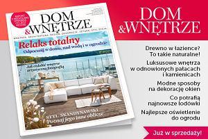 """Nowe wydanie magazynu """"Dom & Wnętrze"""" już w kioskach"""