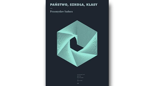 Okładka książki Przemysława Sadury 'Państwo, szkoła, klasy'