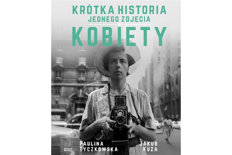 Książka 'Krótka historia jednego zdjęcia. Kobiety' ukazała się nakładem Wydawnictwa Znak (mat. prasowe)