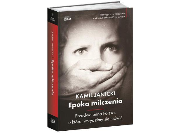 Epoka milczenia. Przedwojenna Polska, o której wstydzimy się mówić,  Kamil Janicki,  Znak Horyzont, 2018