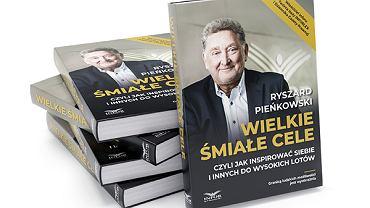 'Wielkie śmiałe cele', czyli autobiografia Ryszarda Pieńkowskiego